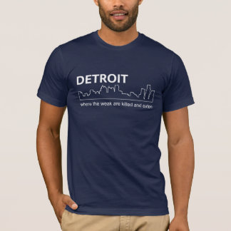 Detroit - Where the Weak Are Killed and Eaten T-Shirt