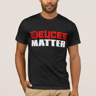 Deuces Matter old english D T-Shirt