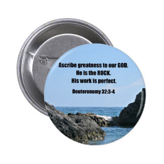 Deuteronomy 32:3-4 Ascribe greatness to our God... Pinback Button