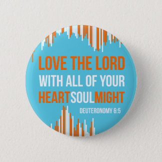 Deuteronomy 6:5 - Heart Soul Might Button