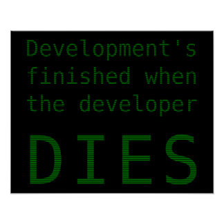Development's finished when the developer dies poster