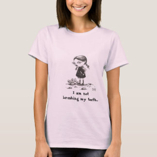 "Devil Girl ""I am not brushing my teeth..."" T-Shirt"