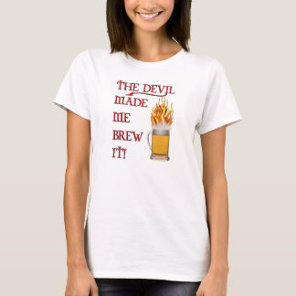Devil Made Me Brew It - beer T-Shirt