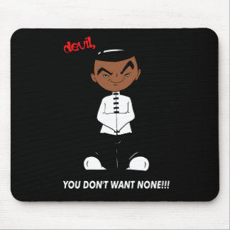 """devil, YOU DON'T WANT NONE!!!"" Black Mousepad"