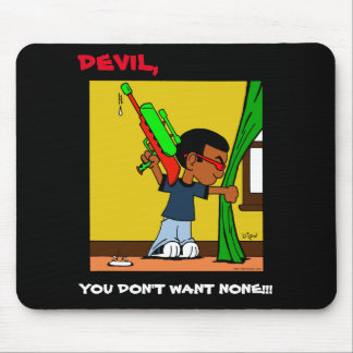 """devil, YOU DON'T WANT NONE!!!"" Mousepad"
