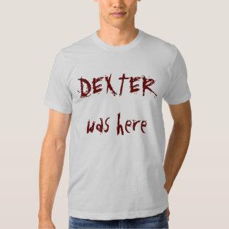 DEXTER was here Tee Shirt