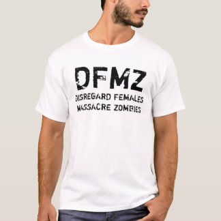 DFMZ, DISREGARD FEMALES MASSACRE ZOMBIES TEE