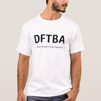 DFTBA - Dont Forget To Be Awesome T-Shirt