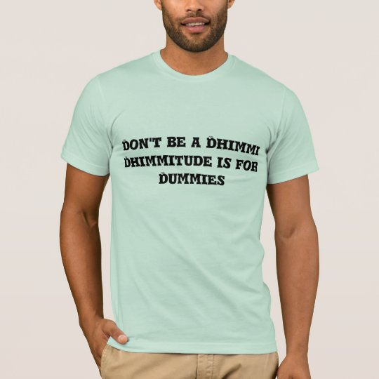 Dhimmitude is for Dummies T-Shirt