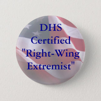 """DHSCertified""""Right-WingExtremist"""" Pinback Button"""