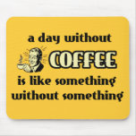 Día sin el humor divertido de Mousepad del café Alfombrilla De Ratón