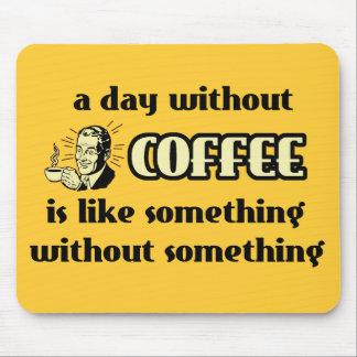 Día sin el humor divertido de Mousepad del café