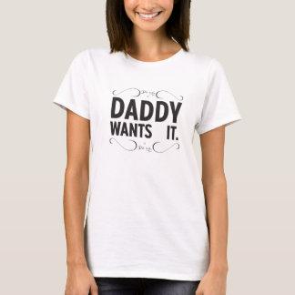 Diab Says ... Daddy Wants it. - Ladies T-Shirt
