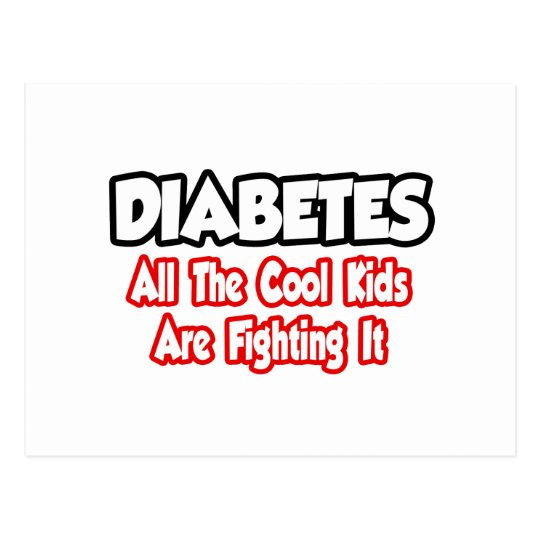 Diabetes...All The Cool Kids Are Fighting It Postcard