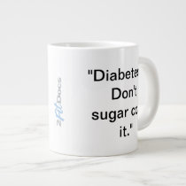 """Diabetes...Don't sugar coat it."" Mug (20oz)"