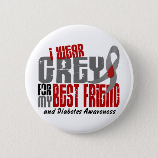 Diabetes I WEAR GREY FOR MY BEST FRIEND 6.2 Button