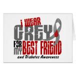 Diabetes I WEAR GREY FOR MY BEST FRIEND 6.2 Greeting Card