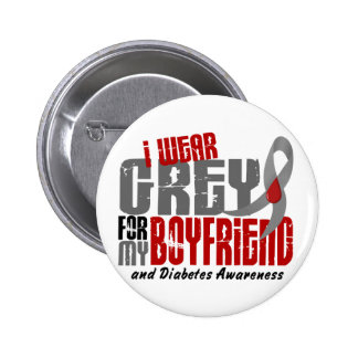 Diabetes I WEAR GREY FOR MY BOYFRIEND 6.2 Pinback Button