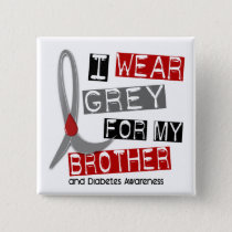 Diabetes I Wear Grey For My Brother 37 Pinback Button