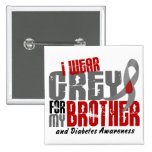 Diabetes I WEAR GREY FOR MY BROTHER 6.2 Pinback Button