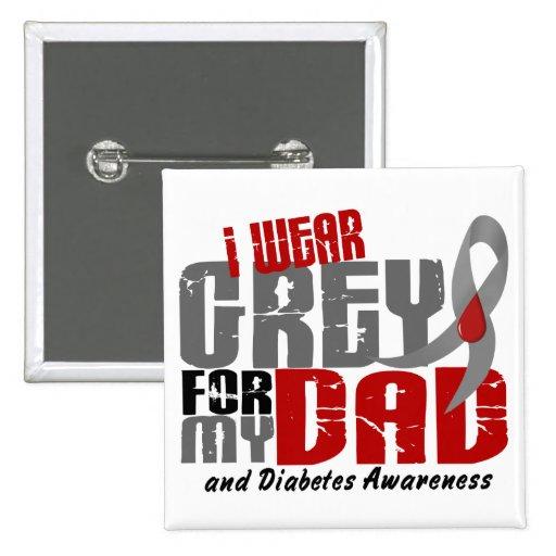 Diabetes I WEAR GREY FOR MY DAD 6.2 Pinback Button
