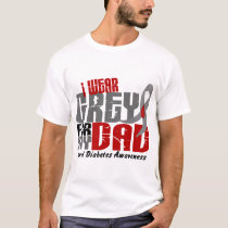 Diabetes I WEAR GREY FOR MY DAD 6.2 T-Shirt