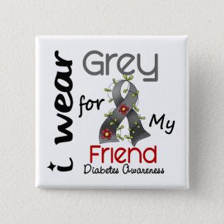 Diabetes I Wear Grey For My Friend 43 Button