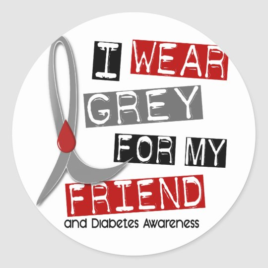 Diabetes I Wear Grey For My Friend 43 Classic Round Sticker