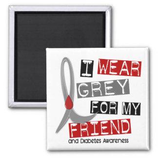 Diabetes I Wear Grey For My Friend 43 Magnet