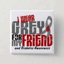 Diabetes I WEAR GREY FOR MY FRIEND 6.2 Button