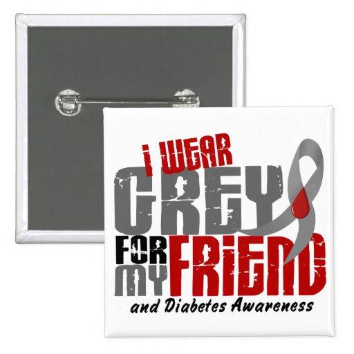 Diabetes I WEAR GREY FOR MY FRIEND 6.2 Pinback Button