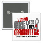 Diabetes I WEAR GREY FOR MY GRANDDAUGHTER 6.2 Pinback Buttons