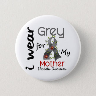 Diabetes I Wear Grey For My Mother 43 Button
