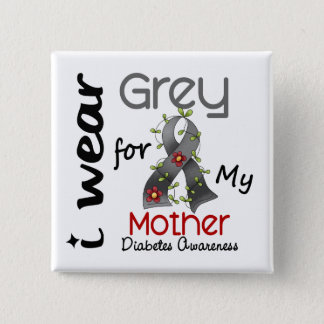 Diabetes I Wear Grey For My Mother 43 Pinback Button
