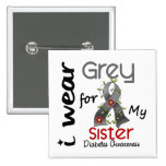 Diabetes I Wear Grey For My Sister 43 Pinback Buttons