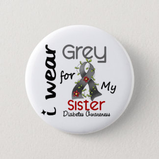 Diabetes I Wear Grey For My Sister 43 Pinback Button