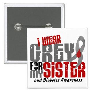 Diabetes I WEAR GREY FOR MY SISTER 6.2 Pin