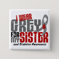 Diabetes I WEAR GREY FOR MY SISTER 6.2 Pinback Button