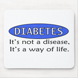 Diabetes: It's Not a Disease, It's a Way of Life. Mouse Pad