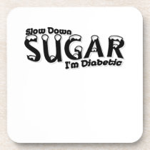 Diabetes Slow Down Sugar I'm Diabetic Beverage Coaster
