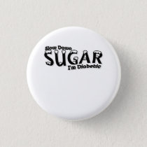 Diabetes Slow Down Sugar I'm Diabetic Button