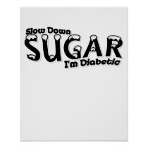 Diabetes Slow Down Sugar I'm Diabetic Poster