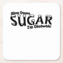 Diabetes Slow Down Sugar I'm Diabetic Square Paper Coaster
