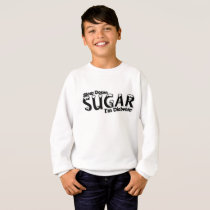 Diabetes Slow Down Sugar I'm Diabetic Sweatshirt