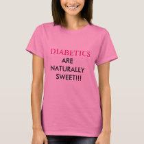 DIABETICS ARE NATURALLY SWEET T-SHIRT