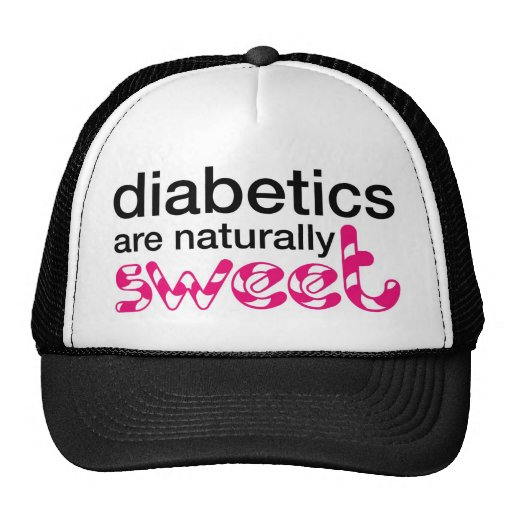 Diabetics are naturally sweet trucker hat