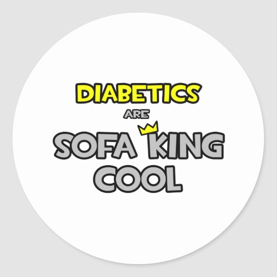 Diabetics Are Sofa King Cool Classic Round Sticker