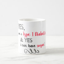 Diabetics Can Have Sugar Coffee Mug