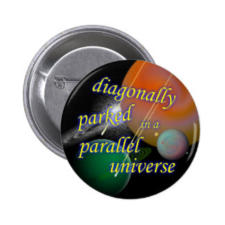 Diagonally Parked in a Parallel Universe Button