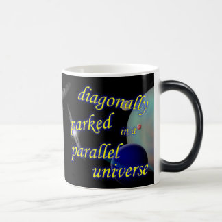 Diagonally Parked in a Parallel Universe Magic Mug